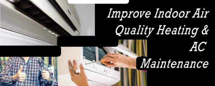 Improve Indoor Air Quality Heating & AC Maintenance
